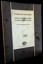 Ossowski Bravo - STRUTTURA di CLASSE e COSCIENZA SOCIALE - Einaudi 9788806240189