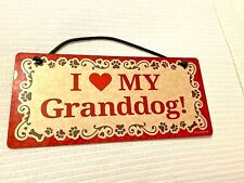 I love My Granddog Sign---11 X 5""