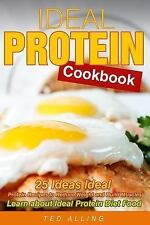 Ideal Protein Cookbook : 25 Ideas Ideal Protein Recipes to Reduce Weight and...