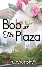 Bob at the Plaza by R. Murphy (2015, Paperback)