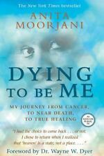 Dying to Be Me : My Journey from Cancer, to near Death, to True Healing by Anita