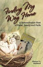 Finding My Way Home : A Remembrance Nest of Farm, Family and Faith by Eleanor...