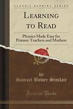 Learning to Read: Phonics Made Easy for Primary Teachers and Mothers (Classic Re