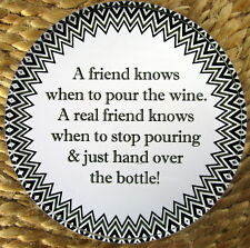 "GLASS COASTER ""A FRIEND KNOWS WHEN TO POUR THE WINE A REAL FRIEND KNOWS..."" BNIB"