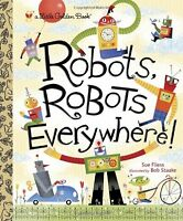 Robots, Robots Everywhere! (Little Golden Book) by Sue Fliess