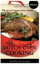 Dutch Oven Cooking: Full with Healthy, Easy and Delicious Dutch Oven Recipes,...