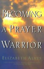 The Mighty Warrior : A Guide to Effective Prayer by Elizabeth Alves