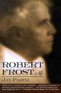 Robert Frost: A Life - Paperback By Parini, Jay - GOOD