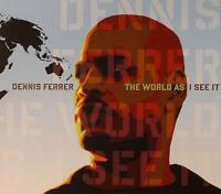 DENNIS FERRER ‎– THE WORLD AS I SEE IT 2CDs (NEW/SEALED)