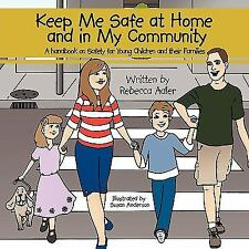 Keep Me Safe at Home and in My Community : A handbook on Safety for Young...