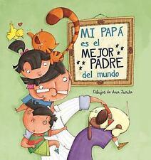 Mi Papá Es el Mejor Padre Del Mundo by Ana Zurita (2016, Hardcover)