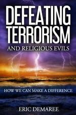 Defeating Terrorism and Religious Evils : How We Can Make a Difference by...