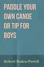 Paddle Your Own Canoe or Tip for Boys by Baden-Powell (2011, Paperback)