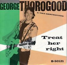 GEORGE THOROGOOD  Treat Her Right / You Can't Catch Me 45 with PicSleeve