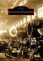 Scranton Railroads [Images of Rail] [PA] [Arcadia Publishing]