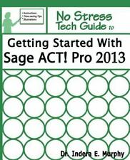 Getting Started with Sage ACT! Pro 2013 by Indera Murphy (2012, Paperback)