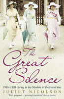 The Great Silence: 1918-1920 Living in the Shado, Juliet Nicolson, New