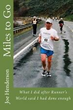 Miles to Go : What I Did after Runner's World Said I Had Done Enough by Joe...