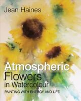 Atmospheric Flowers in Watercolour : Painting With Energy and Life, Hardcover...