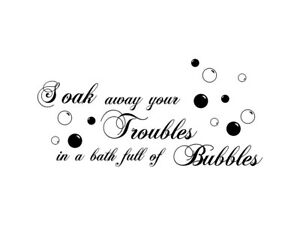 Soak away your troubles in a bath full of Bubbles Wall Stickers Quotes UK 32s