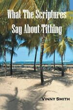 What the Scriptures Say about Tithing by Vinny Smith (2013, Paperback)