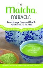 NEW - The Matcha Miracle: Boost Energy, Focus and Health with Green Tea Powder