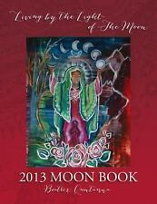 2013 Moon Book - Living by the Light of the Moon by Beatrrex Quntanna (2012,...