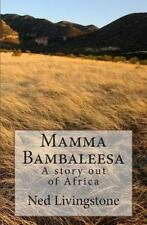 Mamma Bambaleesa : A Story Out of Africa by Ned Livingstone (2013, Paperback)