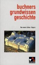 Das waren Zeiten. Buchners Grundwissen Geschichte. Bayern von Harald Focke...