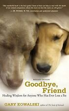 New, Goodbye, Friend: Healing Wisdom for Anyone Who Has Ever Lost a Pet, Gary Ko