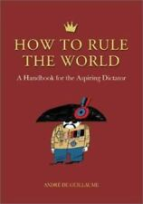 How to Rule the World: A Handbook for the Aspiring Dictator - Good - de Guillaum