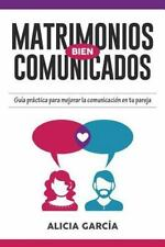 Matrimonios Bien Comunicados : Guía Práctica para Mejorar la Comunicación en...
