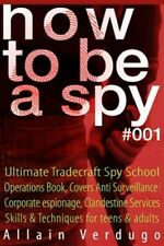 How to Be a Spy : Ultimate Tradecraft Spy School Operations Book, Covers Anti.