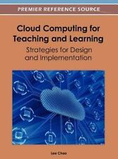 Cloud Computing for Teaching and Learning : Strategies for Design and...