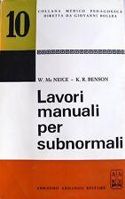 WILLIAM MC NEICE, K.R. BENSON LAVORI MANUALI PER SUBNORMALI ARMANDO 1971