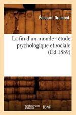 La Fin D'Un Monde: Etude Psychologique Et Sociale (Ed.1889) (Paperback or Softba