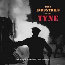 Lost Industries Of The Tyne,PB,Alan Morgan, Ken Smith, Tom Yellowley -AS NEW