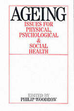 Ageing: Issues for Physical, Psychological, and Social Health by Woodrow, Phili