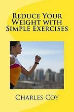 USED (LN) Reduce Your Weight with Simple Exercises: Exercise is the best way to