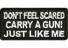 DON'T FEEL SCARED - CARRY A GUN 2ND AMENDMENT  PATCH