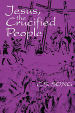 NEW Jesus, the Crucified People by C.S. Song