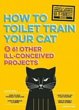 Uncle Johns How to Toilet Train Your Cat: And 61
