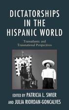 Dictatorships in the Hispanic World: Transatlantic and Transnational Perspect...