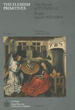 The Flemish Primitives I: The Master of Flémalle and Rogier van der Weyden Group