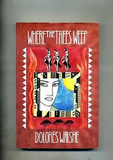 Dolores Walshe # WHERE THE TREES WEEP # Wolfhound Press 1992 1A ED.