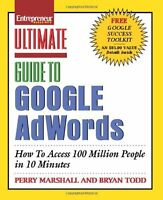 Ultimate Guide to Google AdWords: How to Access 100 Million People in 10 Minut,