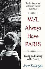 We'll Always Have Paris: Trying and Failing to Be French by Beddington, Emma | P