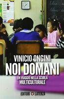 Noi domani. Un viaggio nella scuola multiculturale - Ongini Vinicio - Nuovo!