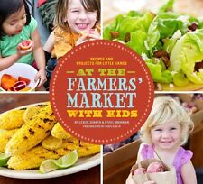 At the Farmers Market with Kids: Recipes and Projects for Little Hands by Lesli