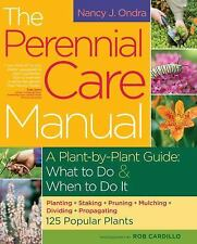 The Perennial Care Manual : A Plant-by-Plant Guide - What to Do and When to...